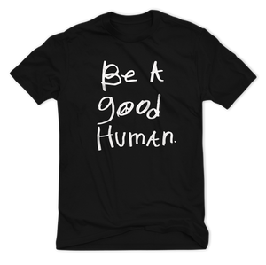 BE A GOOD HUMAN classic tee
