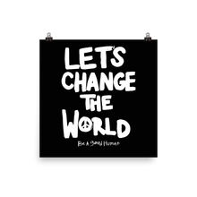 Load image into Gallery viewer, LET'S CHANGE THE WORLD POSTER
