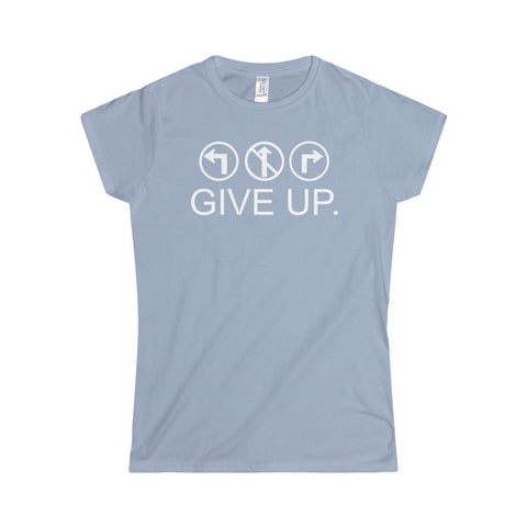"""GIVE UP"" Softstyle Women's T-Shirt"