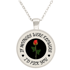"""If Mothers Were Flowers"" Silver Plated Round Necklace"