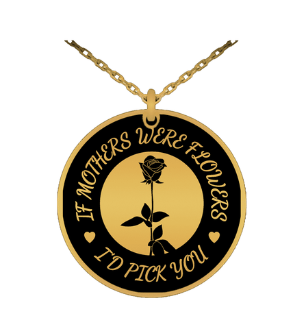 """If Mothers Were Flowers"" Laser Engraved Stainless Steel Round Pendant"