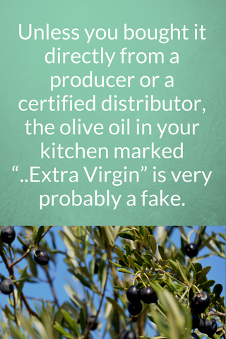 "Unless you bought it directly from a producer or a certified distributor, the olive oil in your kitchen marked ""italian extra virgin"" is very probably a fake."
