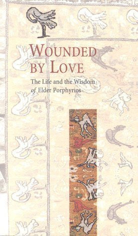 Wounded by Love. The Life and the Wisdom of Saint Porphyrios
