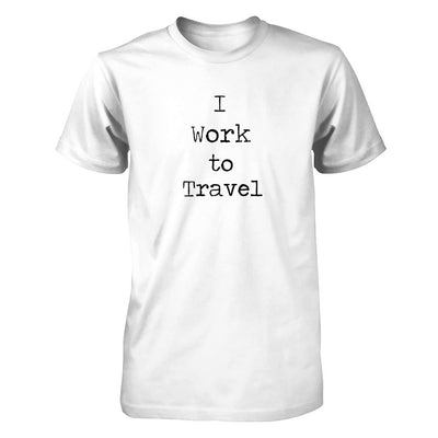 I Work To Travel (DIFFERENT STYLES AVAILABLE)