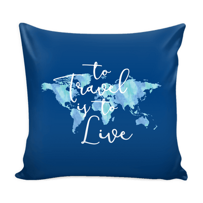 To To Travel is to Live - PILLOW COVER 16""