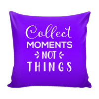 Collect Moments Not Things - PILLOW COVER 16""