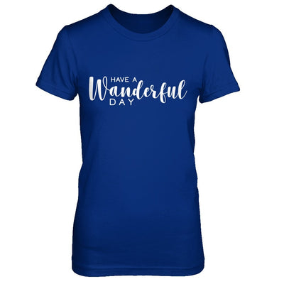 Have a Wanderful Day (DIFFERENT STYLES AVAILABLE)