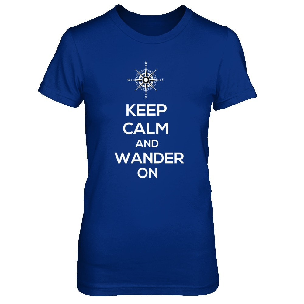Keep Calm and Wander On (DIFFERENT STYLES AVAILABLE)
