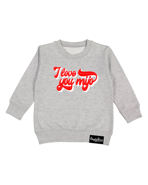 I love you mijo sweatshirt