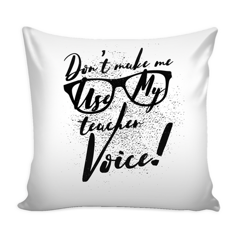 Don't Make Use My Teacher's Voice - Pillow  Cover