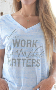 Ladies' Nurse V Neck Flowy Tee - Do Work That Matters