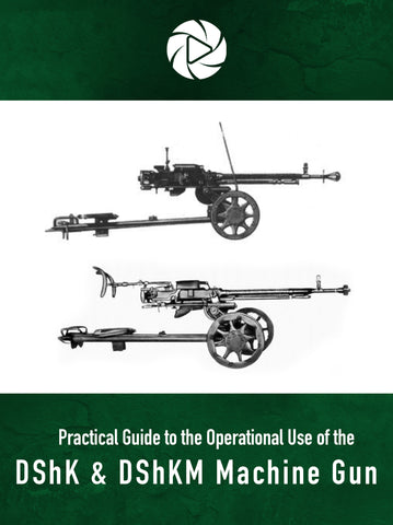 Practical Guide to the Operational Use of the DShK & DShKM Machine Gun
