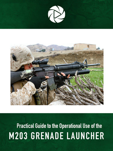 Practical Guide to the Operational Use of the M203 Grenade Launcher