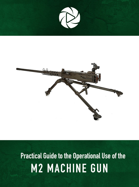 Practical Guide to the Operational Use of the M2 Machine Gun