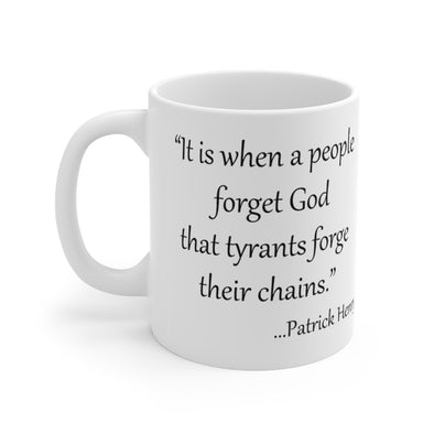 """It is when a people forget God that tyrants forge their chains.""  11oz Mug"