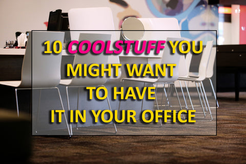 10 Coolstuff You Might Wan To Have It In Your Office