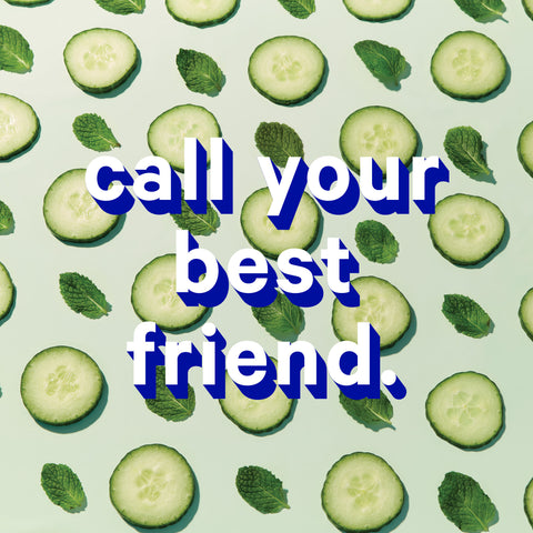 Call your best friend.