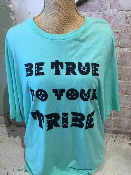 Be True To your Tribe