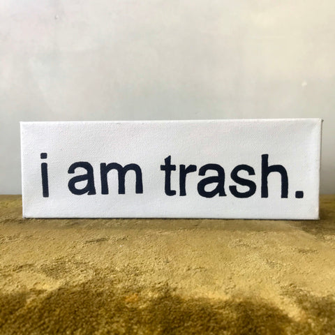 """I AM TRASH"" Painting"