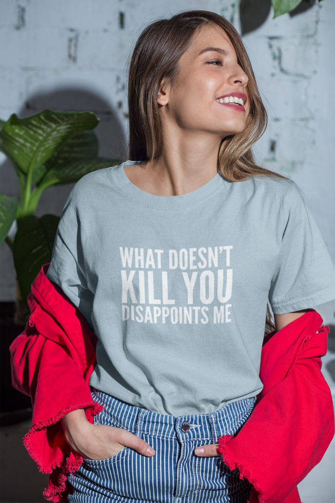 What Doesn't Kill You Disappoints Me Funny T-Shirt