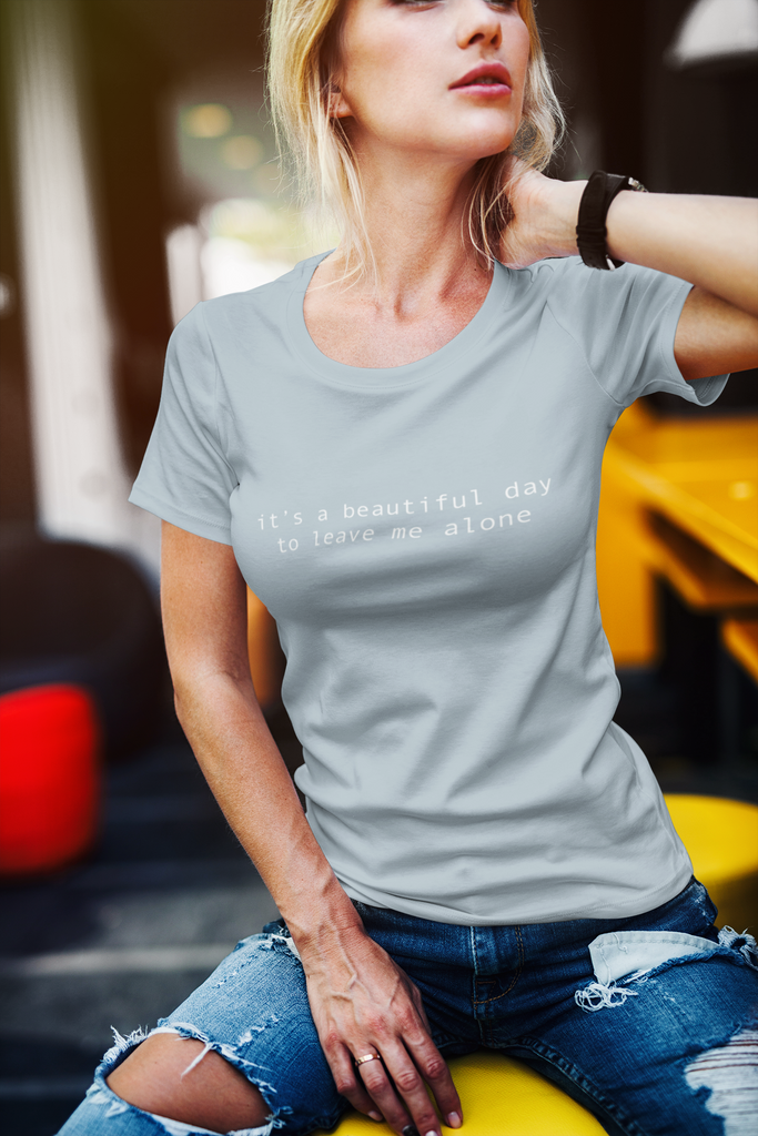 It's a Beautiful Day to Leave Me Alone Funny TShirt
