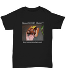 Really Dude?  Really?  Funny Weiner Dog T-Shirt