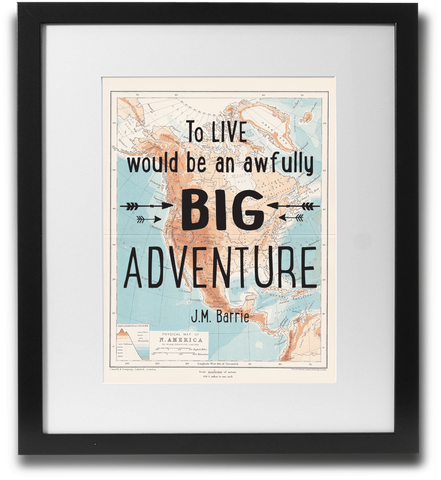 To live would be an awfully BIG adventure. - LimitedAddition