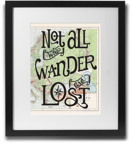 Not all who wander are lost. - LimitedAddition