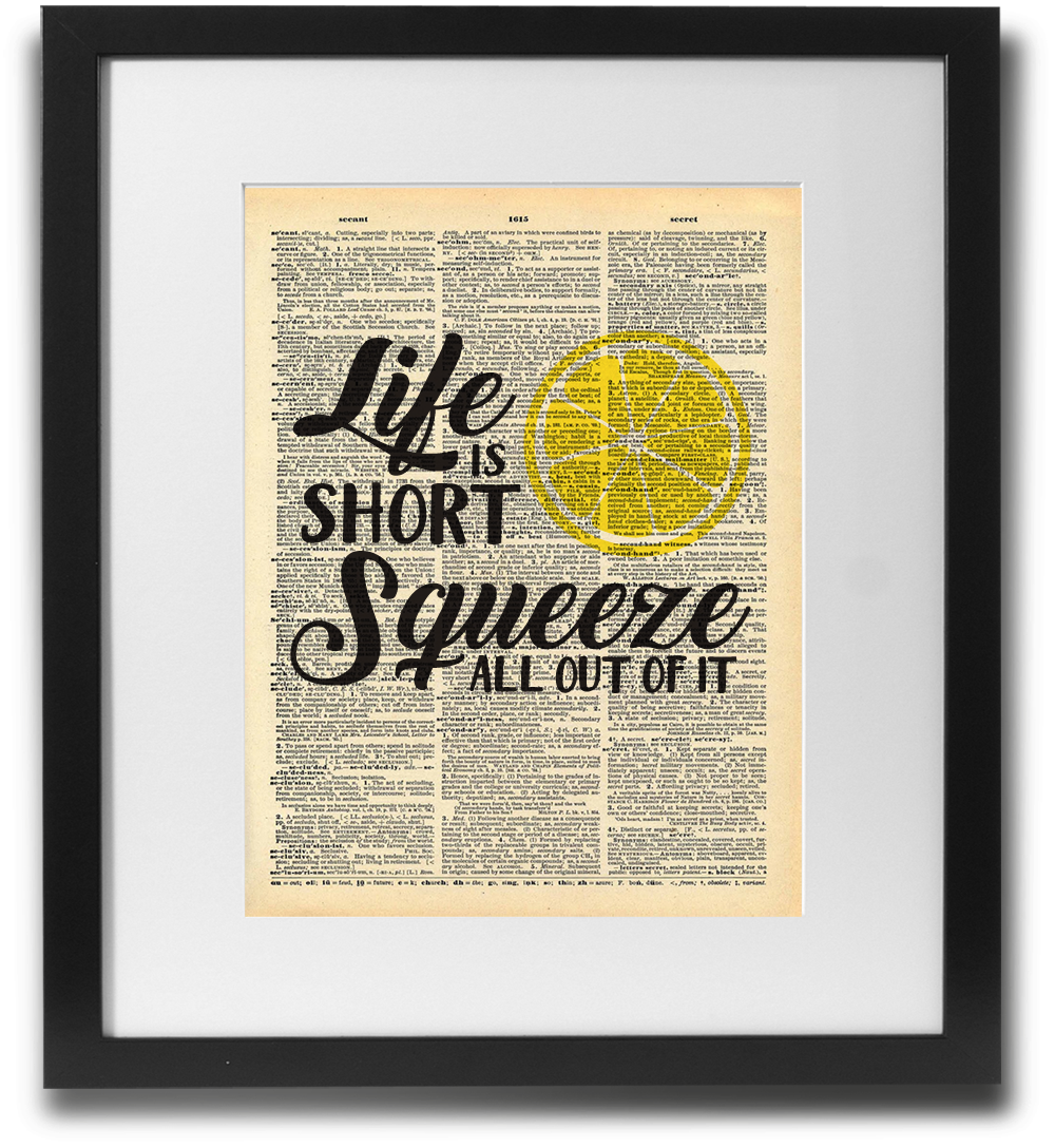 Life is short, Squeeze all out of it - LimitedAddition