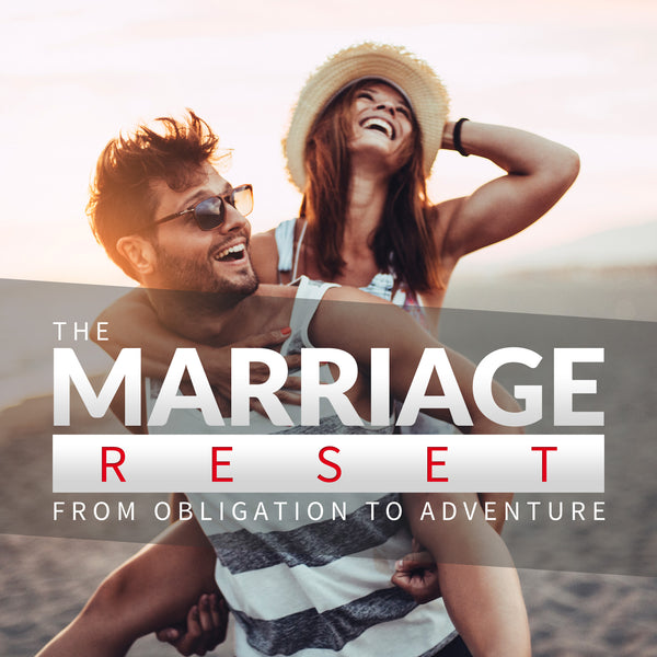 The Marriage Reset: From Obligation to Adventure