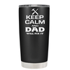 Keep Calm and Dad will Fix it 20 oz Tumbler