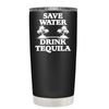 Save Water Drink Tequila 20 oz Tumbler