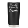 This is Probably Tequila 20 oz Tumbler