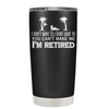I Don't Want To, Im Retired 20 oz Tumbler