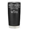 Retired and Down to One Boss My Wife 20 oz Tumbler