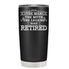 The Man the Myth the Legend Has Retired 20 oz Tumbler