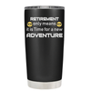 Retirement Only Means it is Time for a New Adventure 20 oz Tumbler