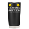 Im Retired and Your Not 20 oz Tumbler