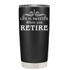 Life is when you Retire 20 oz Tumbler