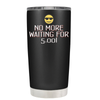 No More Waiting for 5 20 oz Tumbler