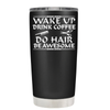 Wake Up Drink Coffee Do Hair 20 oz Tumbler
