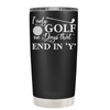 I Only Golf on the Days that End in Y 20 oz Tumbler