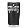 Patients May Forget What You Did 20 oz Tumbler
