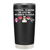 Coffee, Scrubs and Rubber Gloves 20 oz Tumbler
