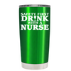 Safety First Drink with a Nurse 20 oz Tumbler