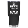 Keep Calm and Dad will Fix it 30 oz Tumbler