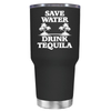 Save Water Drink Tequila 30 oz Tumbler