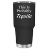 This is Probably Tequila 30 oz Tumbler