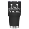 I Don't Want To, Im Retired 30 oz Tumbler