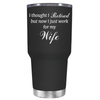 I Thought I Retired, But Now I Just Work For My Wife 30 oz Tumbler